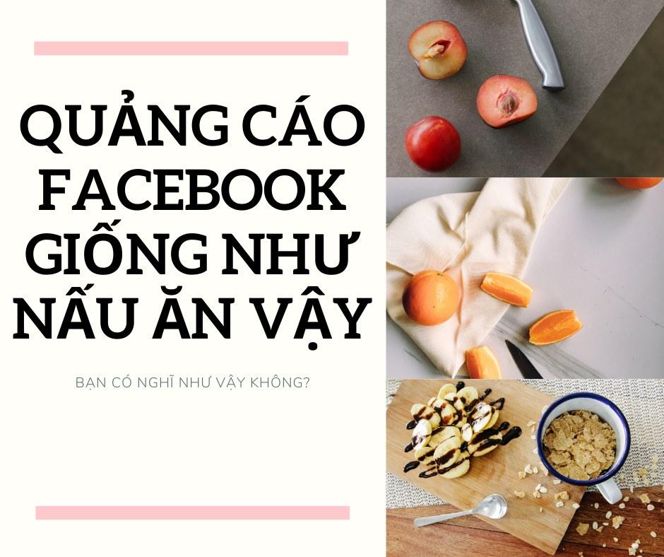 Quảng cáo Facebook giống như nấu ăn vậy